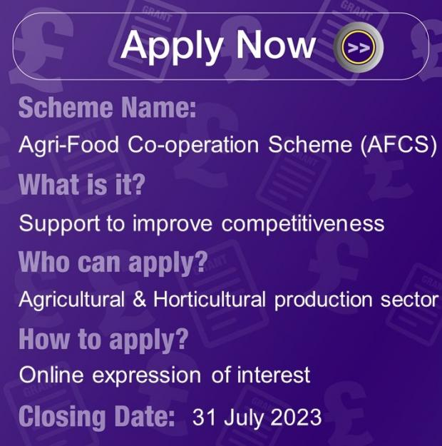 Agri-Food Co-operation Scheme (AFCS), Support to improve competitiveness for Agricultural & Horticultural production sector. Apply with Online expression of interest, closes 13 October 2021