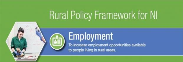 Rural Policy Framework for NI, Employment - To increase employment opportunities available to people living in rural areas.