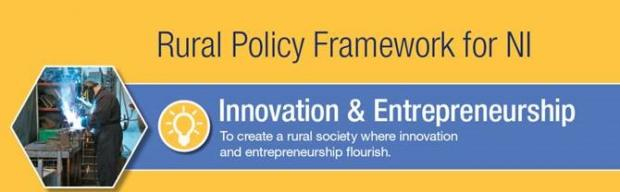 Rural Policy Framework for NI, Innovation & Entrepreneurship, To create a rural society where innovation and entrepreneurship flourish.