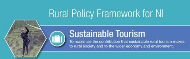 Rural Policy Framework for NI, Sustainable Tourism - To maximise the contribution that sustainable tourism makes to rural society and to the wider economy and environment.