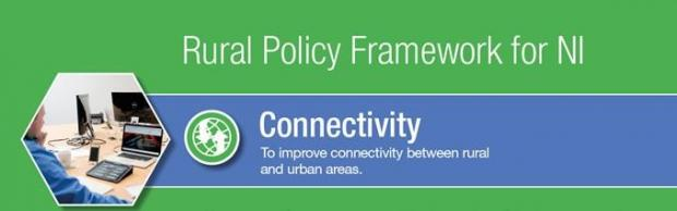 Rural Policy Framework for NI, Connectivity - To improve connectivity between rural and urban areas.