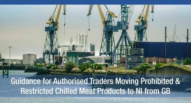 Guidance for Authorised Traders moving prohibited restricted chilled meat products to NI from GB